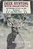 Deer Hunting with Dalrymple: A lifetime of lore on the whitetail and mule deer