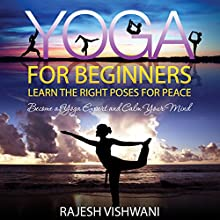Yoga For Beginners: Learn the Right Poses for Peace (       UNABRIDGED) by Rajesh Vishwani Narrated by Shelly Bonner