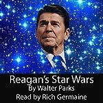 Reagan's Star Wars | Walter Parks