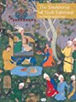 The Shahnama of Shah Tahmasp: The Per...