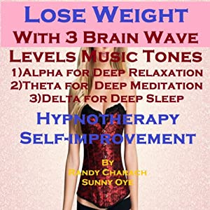 Lose Weight with Three Brainwave Music Recordings: Alpha, Theta, Delta -for Three Different Sessions | [Randy Charach, Sunny Oye]