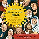 Between Heaven and Mirth: Why Joy, Humor, and Laughter Are at the Heart of the Spiritual Life (       UNABRIDGED) by James Martin Narrated by James Martin
