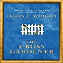 The Cross Gardner (       UNABRIDGED) by Jason F. Wright Narrated by Lincoln Hoppe