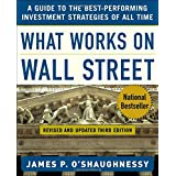 What Works on Wall Street : A Guide to the Best-Performing Investment Strategies of All Time ~ James O'Shaughnessy
