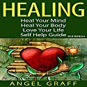Healing: Heal Your Mind, Heal Your Body, Love Your Life Audiobook by Angel Graff Narrated by Skyler Morgan
