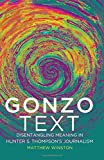 Gonzo Text: Disentangling Meaning in Hunter S. Thompsons Journalism (Media and Culture)