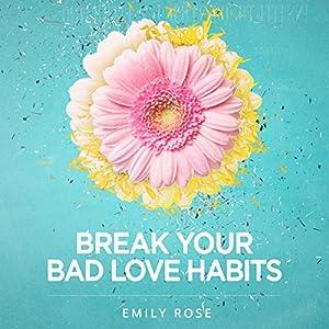 Break Your Bad Love Habits Audiobook