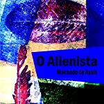 O Alienista [The Alienist] | Machado de Assis
