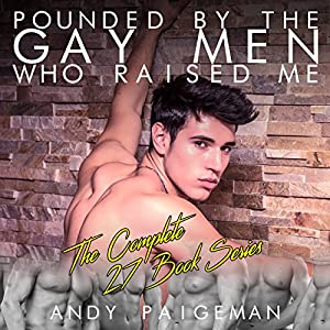 Pounded by the Gay Men Who Raised Me: The Complete 27 Book Series Audiobook