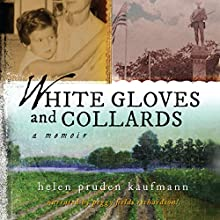 White Gloves and Collards: A Memoir (       UNABRIDGED) by Helen Pruden Kaufmann Narrated by Peggy Richardson!