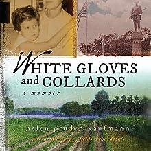 White Gloves and Collards: A Memoir (       UNABRIDGED) by Helen Pruden Kaufmann Narrated by Peggy Richardson!
