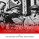 The Night of the Long Knives: The History and Legacy of Adolf Hitler's Notorious Purge of the SA |  Charles River Editors