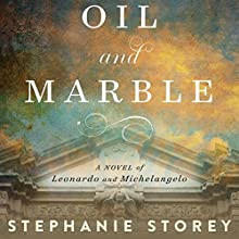 Oil and Marble: A Novel of Leonardo and Michelangelo Audiobook by Stephanie Storey Narrated by P. J. Ochlan