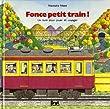 Fonce petit train ! : Un livre pour jouer et voyager