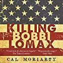 Killing Bobbi Lomax: Wonderland Quartet, Book 1 Audiobook by Cal Moriarty Narrated by Brian Callanan