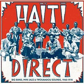 Haiti Direct - Big Band, Mini Jazz & Twoubadou Sounds, 1960-1978
