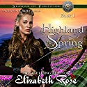 Highland Spring: Seasons of Fortitude Series, Book 1 Audiobook by Elizabeth Rose Narrated by Brian J. Gill