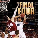 The Final Four: The Pursuit of College Basketball Glory   Matt Doeden