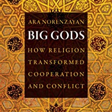 Big Gods: How Religion Transformed Cooperation and Conflict (       UNABRIDGED) by Ara Norenzayan Narrated by Paul Nixon