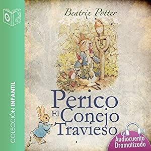El cuento de Perico el conejo travieso [The Tale of the Mischievous Peter Rabbit] Audiobook