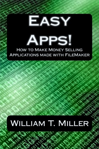 Easy Apps!: How to Make Money Selling Applications made with FileMaker [Miller II, Dr. William T.] (Tapa Blanda)