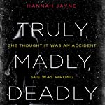 Truly, Madly, Deadly | Hannah Jayne