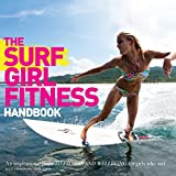 Surf Girl Fitness Handbook: An Inspirational Guide to Fitness and Well-being for Girls Who Surf