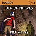 Dogboy: Den of Thieves, Dogboy Adventures Audiobook by Bill Meeks Narrated by Nathan Beatty