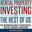 Rental Property Investing for the Rest of Us: The Beginners Guide to Successful Rental Property Investing Audiobook by Brent Driscoll Narrated by David Otey
