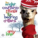 The Winter Courtship Rituals of Fur-Bearing Critters: Granby Knitting, Book 1 Audiobook by Amy Lane Narrated by Philip Alces