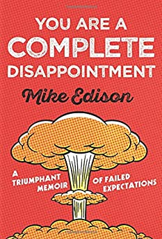You Are a Complete Disappointment: A Triumphant Memoir of Failed Expectations
