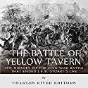The Battle of Yellow Tavern: The History of the Civil War Battle that Ended J.E.B. Stuart's Life (       UNABRIDGED) by  Charles River Editors Narrated by Michael Gilboe