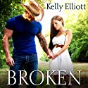 Broken: Broken Series, Book 1 (       UNABRIDGED) by Kelly Elliott Narrated by Shirl Rae, Nelson Hobbs