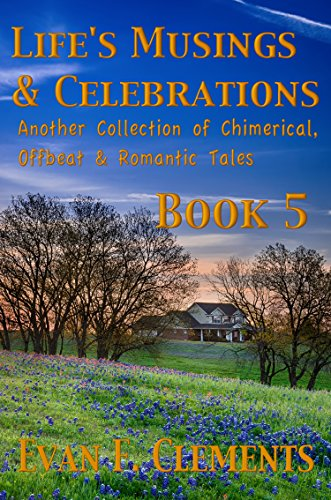 Life's Musings & Celebrations, Book 5: Another Collection of Chimerical, Offbeat & Romantic Tales PDF