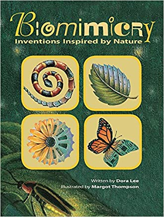 Biomimicry: Inventions Inspired by Nature written by Dora Lee