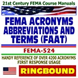 echange, troc Federal Emergency Management Agency (FEMA) - 21st Century FEMA Course Manuals - FEMA Acronyms, Abbreviations, and Terms (FAAT), Handy Reference of Over 4200 Emergency Opera