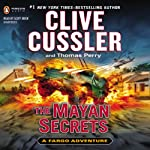 The Mayan Secrets: A Fargo Adventure, Book 5 (       UNABRIDGED) by Clive Cussler, Thomas Perry Narrated by Scott Brick