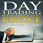 Day Trading Will Make You Broke: A Simpler Guide to Investing | Mathew Wilt