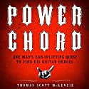Power Chord: One Man's Ear-Splitting Quest to Find His Guitar Heroes (       UNABRIDGED) by Thomas Scott McKenzie Narrated by Fred Berman