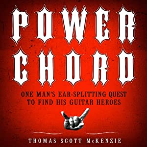 Power Chord: One Man's Ear-Splitting Quest to Find His Guitar Heroes | [Thomas Scott McKenzie]