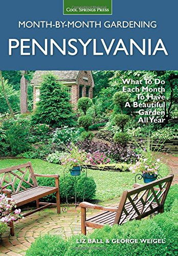 Pennsylvania Month-by-Month Gardening: What to Do Each Month to Have A Beautiful Garden All Year