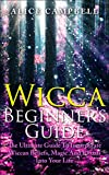 Wicca :Wicca Beginners Guide: How To Incorporate Witchcraft, Wiccan Beliefs, Magic And Rituals Into Your Life. - Wicca For Beginners, Witchcraft, Wiccan- ... for beginners, Witchcraft, Wiccan Beliefs)