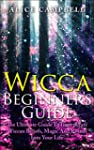 Wicca :Wicca Beginner's Guide: How To...