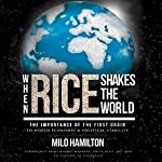 When Rice Shakes the World: The Importance of the First Grain to World Economic & Political Stability | Milo Hamilton