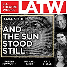 And The Sun Stood Still  by Dava Sobel Narrated by Robert Foxworth, John Vickery, Kate Steele, Michael Kirby, Gregory Harrison