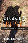 Breaking Busy: Finding Peace in the C...