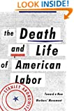The Death and Life of American Labor: Toward a New Worker's Movement