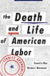 The Death and Life of American Labor:...