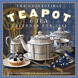The Collectible Teapot & Tea 2013 Calendar (Wall Calendar)