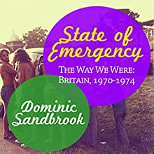 State of Emergency: The Way We Were: Britain, 1970-1974 | Livre audio Auteur(s) : Dominic Sandbrook Narrateur(s) : David Thorpe